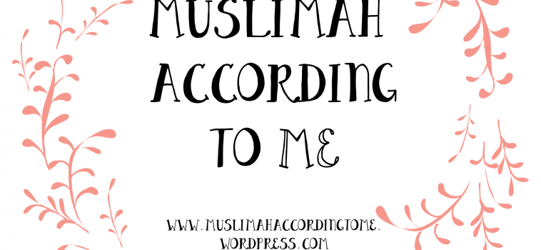 March 2017 Featured Blogger – Muslimah According to Me