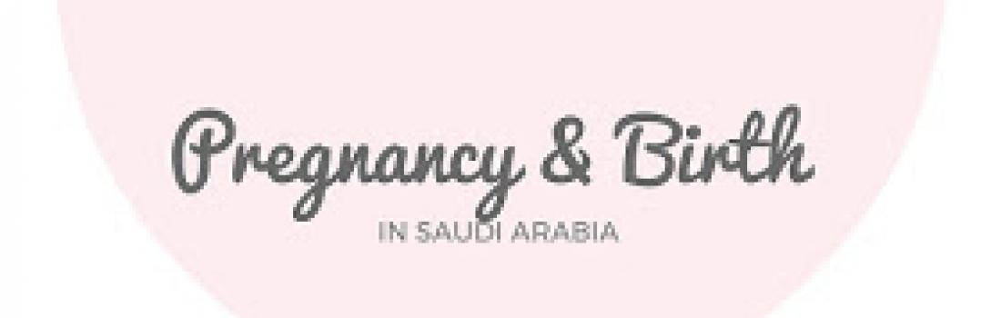 Pregnancy and Birth in Saudia Arabia
