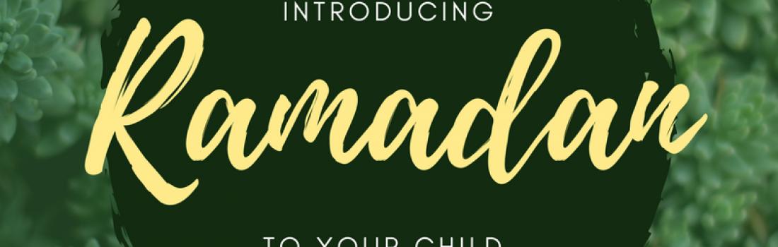 Ramadan Day 9 – Introducing Ramadan to your Child