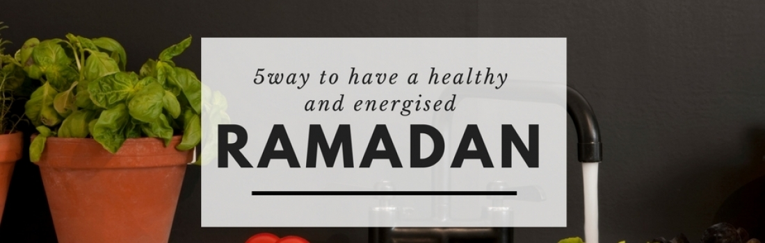 Ramadan Day 7 – 5 Ways to Have a Healthy & Energized Ramadan