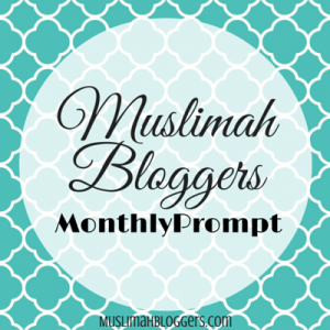 Muslimah Bloggers Monthly Prompt