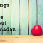 Things I love about Ramadan