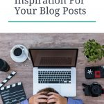 7 Ways To get Inspiration For Your Blog Posts