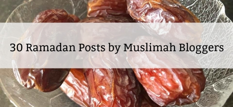 30 Ramadan Posts by Muslimah Bloggers for you to Read during Ramadan