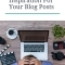 7 Ways To Get Inspiration For Your Blog Posts That May Help You Deal With Writer's Block