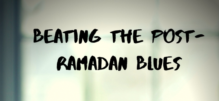 Day 30 Ramadan 2019/Eid – Beating the post Ramadan Blues