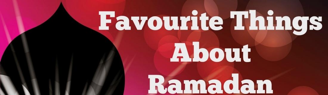 Favourite Things about Ramadan