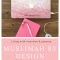 Muslimah By Design – January 2021 Featured Blogger