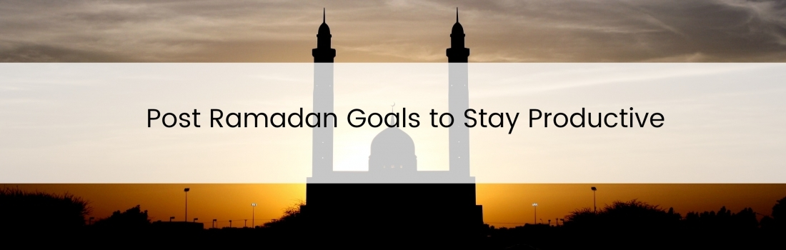 Post Ramadan Goals to Stay Productive