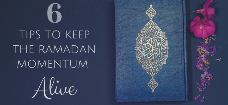6 Tips to Keep the Ramadan Momentum Alive