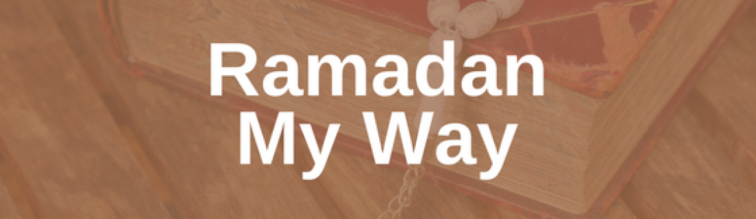 Ramadan Day 23 – Ramadan My Way
