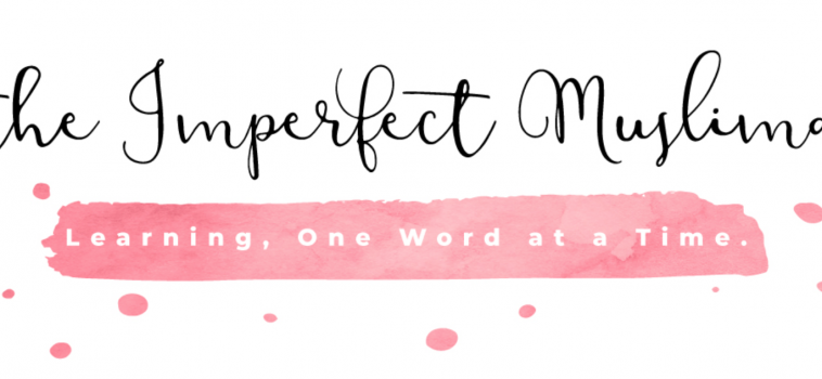 The Imperfect Muslimah – April 2018 Featured Blogger