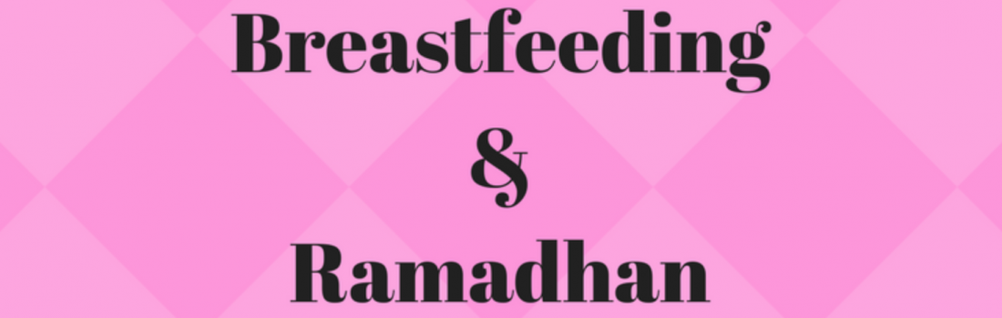 Ramadan Day 4 – Breastfeeding and Ramadhan
