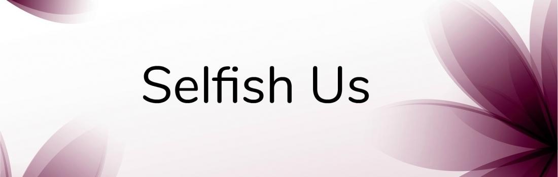 Selfish Us