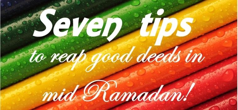 Seven tips to reap good deeds this Ramadan – Ramadan 2020 Day 10