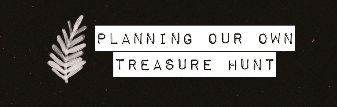 Planning our own treasure hunt – Ramadan 2020 Day 19