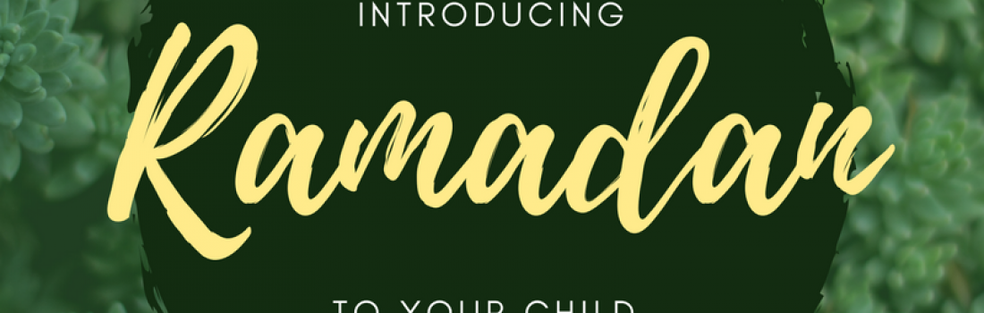 Ramadan Day 9 – Introducing Ramadan to your Child